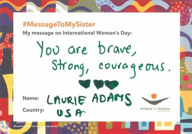 "Message to My Sister: ""You are brave, strong, courageous."" - Laurie Adams, USA"